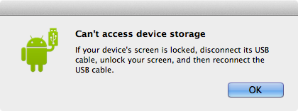 Can't access device storage - If your device's screen is locked, disconnect its USB cable, unlock your screen, and then reconnect the USB cable.